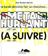 Métal hurlant, (A suivre) : 1975-1997, la bande dessinée fait sa révolution... : exposition, Landerneau, Couvent des Capucins, du 15 décembre 2013 au 11 mai 2014