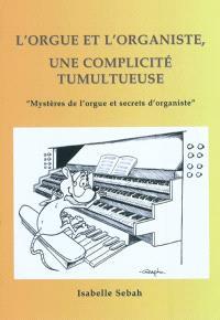 L'orgue et l'organiste, une complicité tumultueuse
