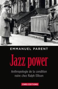 Jazz power : anthropologie de la condition noire chez Ralph Ellison