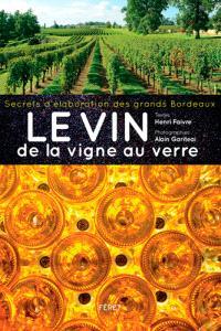 Le vin, de la vigne au verre : secrets d'élaboration des grands bordeaux
