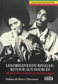 Les origines du reggae : retour aux sources : mento, ska, rocksteady et early reggae