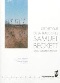 L'esthétique de la trace chez Samuel Beckett : écriture, représentation et mémoire