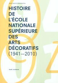 Histoire de l'Ecole nationale supérieure des arts décoratifs : 1941-2010
