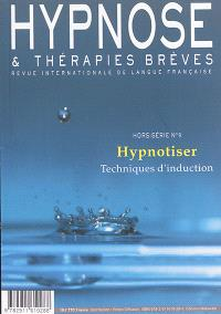 Hypnose & thérapies brèves, hors série. n° 9, Hypnotiser : techniques d'induction