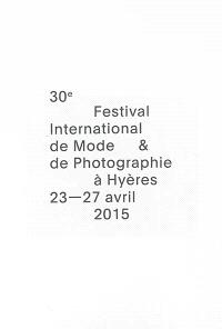 30e Festival international de mode & de photographie à Hyères, 23-27 avril 2015