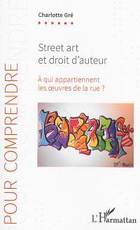 Street art et droit d'auteur : à qui appartiennent les oeuvres de la rue ?