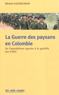La guerre des paysans en Colombie : de l'autodéfense agraire à la guérilla des FARC