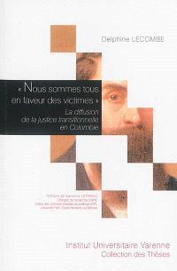 Nous sommes tous en faveur des victimes : la diffusion de la justice transitionnelle en Colombie