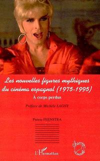 Les nouvelles figures mythiques du cinéma espagnol (1975-1995) : à corps perdus
