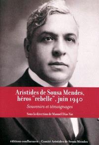 Aristides de Sousa Mendes, héros rebelle, juin 1940 : souvenirs et témoignages