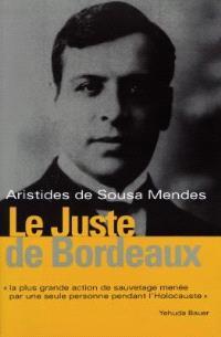 Le juste de Bordeaux : Aristides de Sousa Mendes
