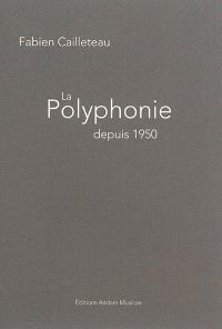 La polyphonie depuis 1950 : parcours à travers la musique contemporaine