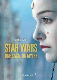Star Wars : une saga, un mythe, un univers