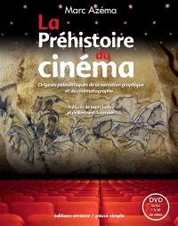 La préhistoire du cinéma : origines paléolithiques de la narration graphique et du cinématographe...