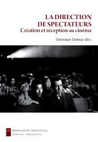 La direction de spectateurs : création et réception au cinéma