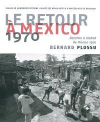 Le retour à Mexico, 1970 = Retorno a ciudad de Mexico, 1970