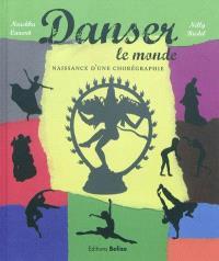 Danser le monde : naissance d'une chorégraphie