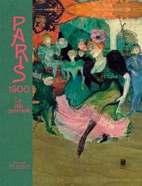 Paris 1900 : la ville spectacle : exposition, Paris, Petit Palais, musée des Beaux-Arts de la Ville de Paris, 2 avril-17 août 2014
