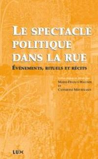 Le spectacle politique dans la rue, du XVIe au XXIe siècle  : événements, rituels et récits