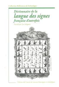 Dictionnaire de la langue des signes française d'autrefois : le langage de la physionomie et du geste mis à la portée de tous