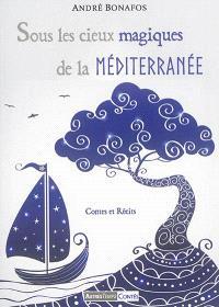 Sous les cieux magiques de la Méditerranée : contes et récits