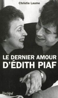 Le dernier amour d'Edith Piaf : récit