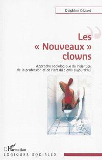 Les nouveaux clowns : approche sociologique de l'identité, de la profession et de l'art du clown aujourd'hui