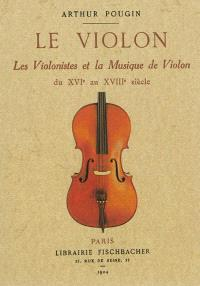 Le violon, les violonistes et la musique de violon du XVIe au XVIIIe siècle
