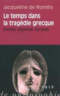 Le temps dans la tragédie grecque : Eschyle, Sophocle, Euripide
