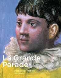 La grande parade, portrait de l'artiste en clown : expositions, Paris, Galeries nationales du Grand Palais, 12 mars-31 mai 2004 ; Ottawa, Musée des beaux-arts du Canada, 25 juin-19 septembre 2004