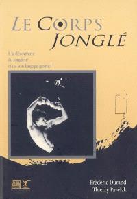 Le corps jonglé : à la découverte du jongleur et de son langage gestuel