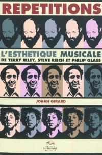 Répétitions : l'esthétique musicale de Terry Riley, Steve Reich et Philip Glass