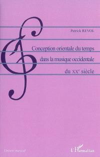Conception orientale du temps dans la musique occidentale du XXe siècle