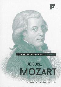 Je suis... Mozart : biographie historique