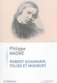 Robert Schumann : folies et musiques