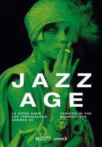 Jazz age : la mode dans les trépidantes années 20 = Jazz age : fashion in the roaring 20s