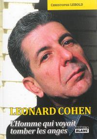 Leonard Cohen : l'homme qui voyait tomber les anges