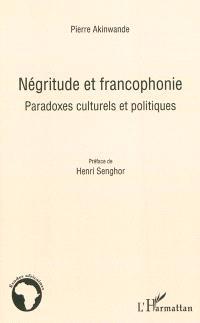 Négritude et francophonie : paradoxes culturels et politiques