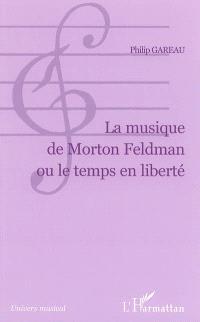 La musique de Morton Feldman ou Le temps en liberté