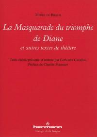 La masquarade du triomphe de Diane : et autres textes de théâtre