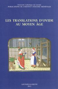 Les translations d'Ovide au Moyen Age : actes de la journée d'études internationale à la Bibliothèque royale de Belgique le 4 décembre 2008