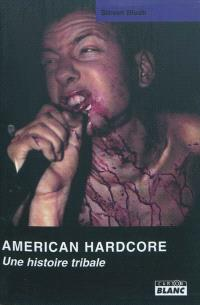 American hardcore : une histoire tribale
