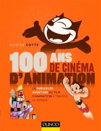 100 ans de cinéma d'animation : la fabuleuse aventure du film d'animation à travers le monde