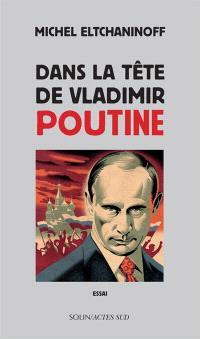Dans la tête de Vladimir Poutine : essai