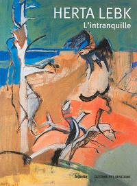 Herta Lebk : l'intranquille : Galerie Guyenne Art Gascogne, Bordeaux, du 8 avril au 7 juin 2014