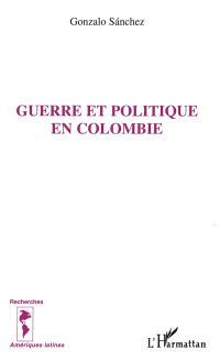 Guerre et politique en Colombie