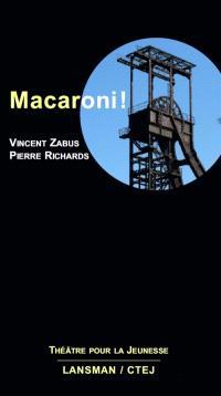 Macaroni ! : comédie mélodramatique et minière pour quelques marionnettes et deux acteurs