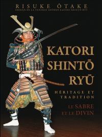 Katori Shintô Ryû, le sabre et le divin : héritage et tradition