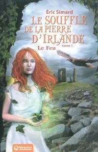 Le souffle de la pierre d'Irlande. Volume 1, Le feu