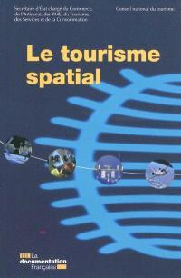 Le tourisme spatial : rapport de la section économie touristique : session 2008-2009